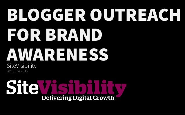 BLOGGER OUTREACH FOR BRAND AWARENESSSiteVisibility 30th June 2015