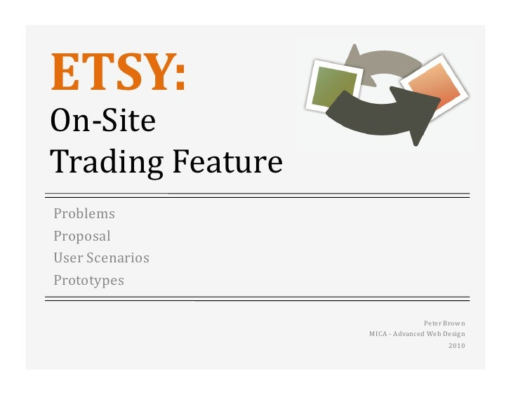 ETSY:   On-‐Site   Trading  Feature   Problems   Proposal   User  Scenarios   Prototypes               ...