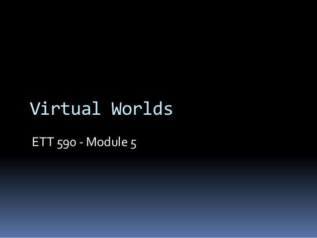 Virtual Worlds ETT 590 - Module 5