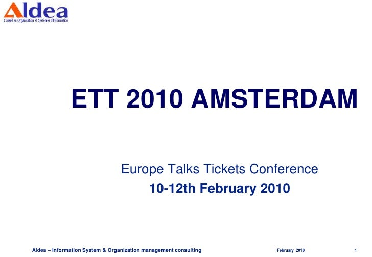 ETT 2010 AMSTERDAM<br />Europe Talks Tickets Conference<br />10-12th February 2010<br />February  2010<br />Aldea – Inform...