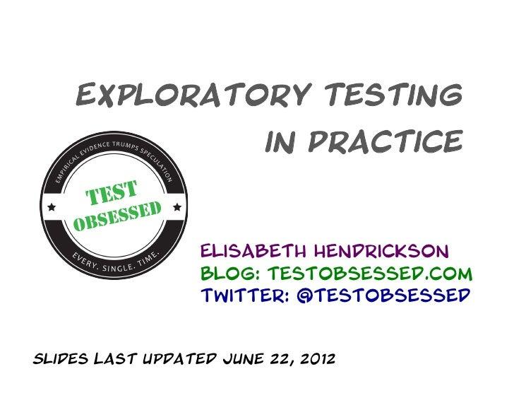 Exploratory Testing                         in Practice                  Elisabeth Hendrickson                  Blog: test...
