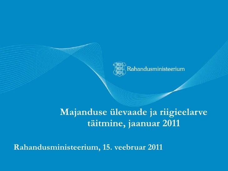 Majanduse ülevaade ja riigieelarve täitmine, jaanuar 2011 Rahandusministeerium, 15. veebruar 2011