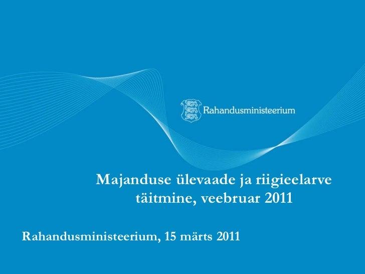 Majanduse ülevaade ja riigieelarve täitmine, veebruar 2011 Rahandusministeerium, 15 märts 2011