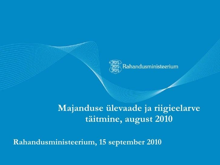 Majanduse ülevaade ja riigieelarve täitmine, august 2010 Rahandusministeerium, 15 september 2010