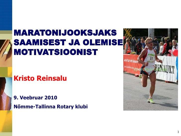 1<br />MARATONIJOOKSJAKS SAAMISEST JA OLEMISE MOTIVATSIOONIST<br />Kristo Reinsalu<br />9. Veebruar 2010<br />Nõmme-Tallin...