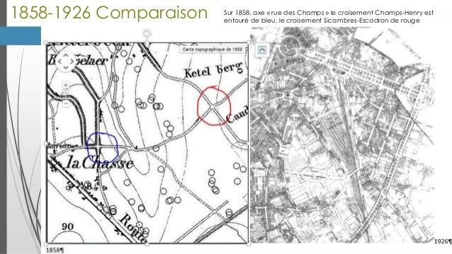 1858-1926 Comparaison  Sur 1858, axe « rue des Champs » le croisement Champs-Henry est entouré de bleu, le croisement Sica...