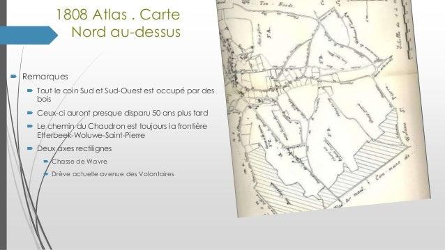 1808 Atlas . Carte Nord au-dessus  Remarques  Tout le coin Sud et Sud-Ouest est occupé par des bois  Ceux-ci auront pre...