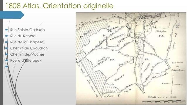 1808 Atlas. Orientation originelle   Rue Sainte-Gertrude  Rue du Renard  Rue de la Chapelle  Chemin du Chaudron  Chem...