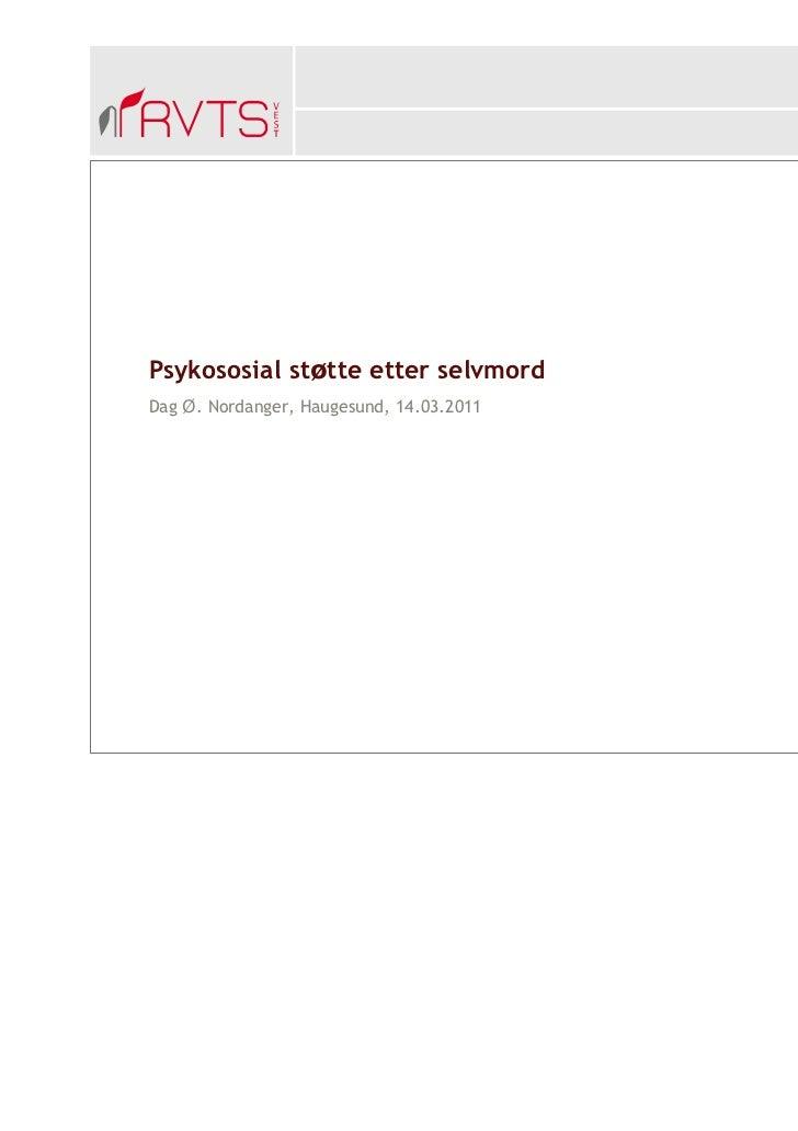 Psykososial støtte etter selvmordDag Ø. Nordanger, Haugesund, 14.03.2011