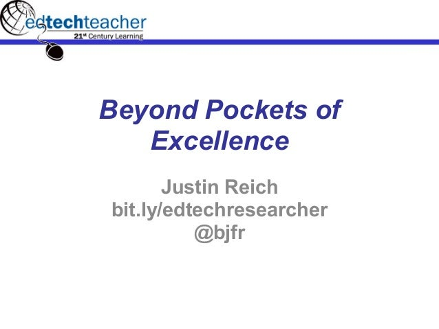 Beyond Pockets of   Excellence       Justin Reichbit.ly/edtechresearcher          @bjfr