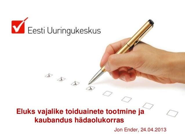 Eluks vajalike toiduainete tootmine jakaubandus hädaolukorrasJon Ender, 24.04.2013