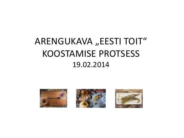 """ARENGUKAVA """"EESTI TOIT"""" KOOSTAMISE PROTSESS 19.02.2014"""