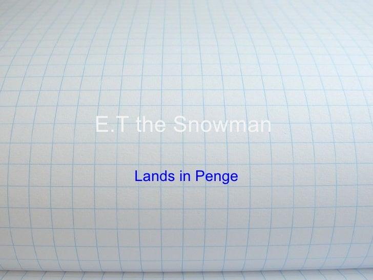 E.T the Snowman   Lands in Penge