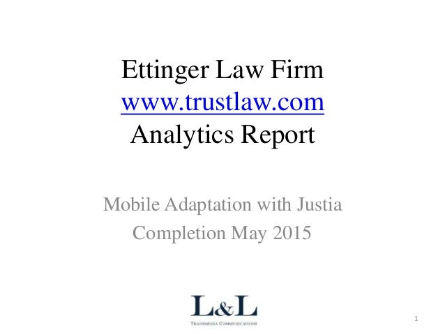 Ettinger Law Firm www.trustlaw.com Analytics Report Mobile Adaptation with Justia Completion May 2015 L&L Transmedia 1
