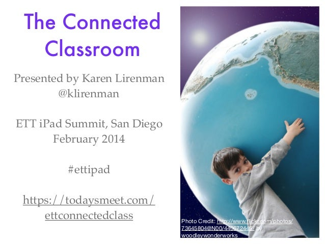 The Connected Classroom Presented by Karen Lirenman @klirenman ETT iPad Summit, San Diego February 2014 #ettipad https://t...