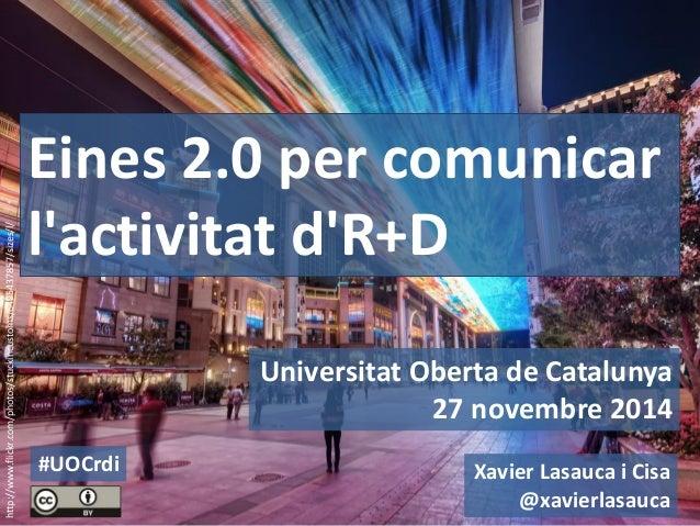 Universitat Oberta de Catalunya  27 novembre 2014  Eines 2.0 per comunicar l'activitat d'R+D  http://www.flickr.com/photos...