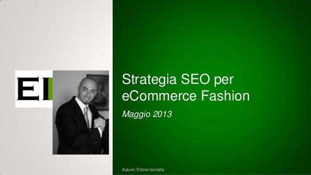 Autore: Ettore Iannella Strategia SEO per eCommerce Fashion Maggio 2013