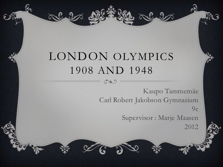 LONDON OLYMPICS  1908 AND 1948                     Kaupo Tammemäe      Carl Robert Jakobson Gymnasium                     ...