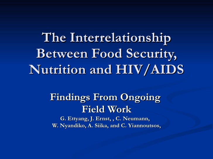 The Interrelationship  Between Food Security, Nutrition and HIV/AIDS    Findings From Ongoing          Field Work       G....