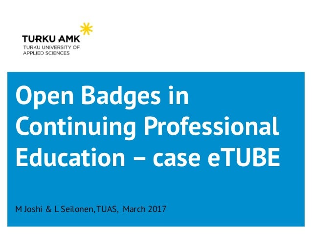 Open Badges in Continuing Professional Education – case eTUBE M Joshi & L Seilonen, TUAS, March 2017