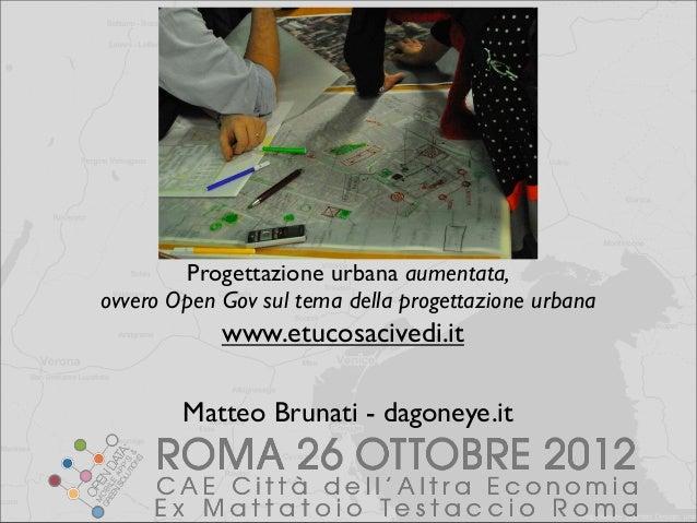 Progettazione urbana aumentata,ovvero Open Gov sul tema della progettazione urbana            www.etucosacivedi.it        ...