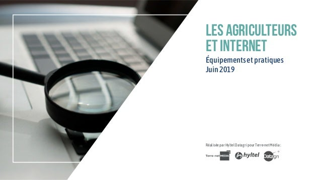 les agriculteurs et internet Équipementsetpratiques Juin2019 RéaliséeparHyltelDatagripourTerre-netMédia: