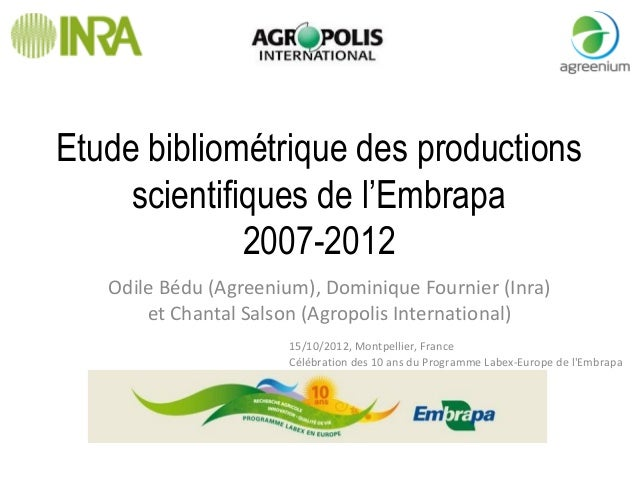 Etude bibliométrique des productions scientifiques de l'Embrapa 2007-2012 Odile Bédu (Agreenium), Dominique Fournier (Inra...