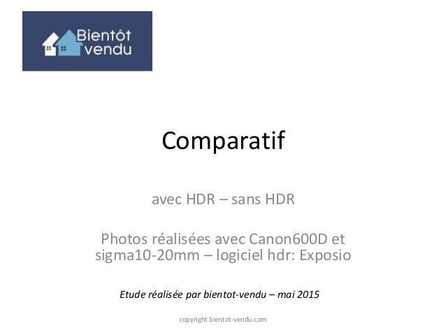Comparatif avec HDR – sans HDR Photos réalisées avec Canon600D et sigma10-20mm – logiciel hdr: Exposio Etude réalisée par ...