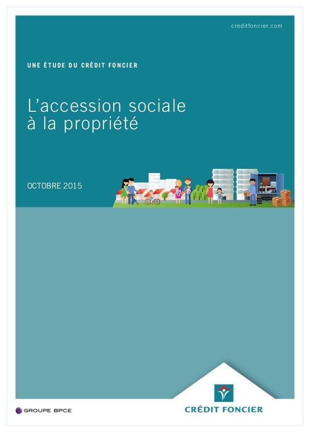 L'accession sociale à la propriété UNE ÉTUDE DU CRÉDIT FONCIER OCTOBRE 2015 creditfoncier.com