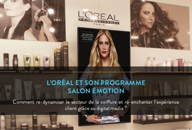 Comment re-dynamiser le secteur de la coiffure et ré-enchanter l'expérience client grâce au digital media ? L'ORÉAL ET SON...