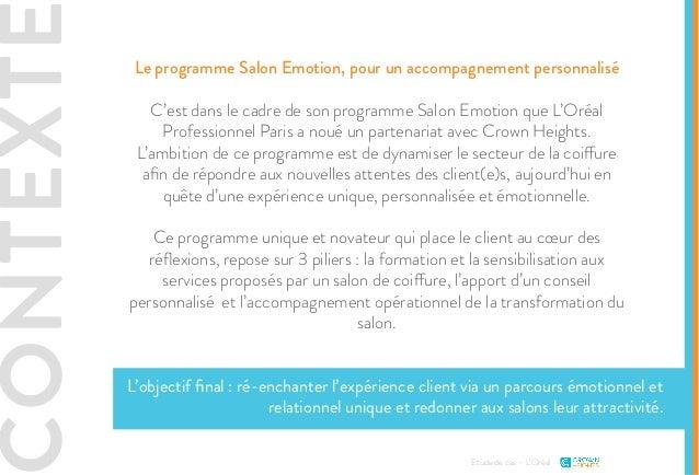 CONTEXTE Etude de cas - L'Oréal Le programme Salon Emotion, pour un accompagnement personnalisé C'est dans le cadre de son...