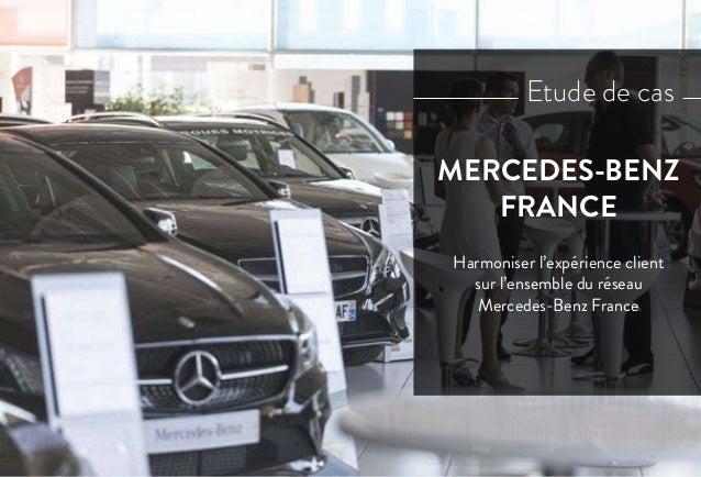 Harmoniser l'expérience client sur l'ensemble du réseau Mercedes-Benz France MERCEDES-BENZ FRANCE Etude de cas
