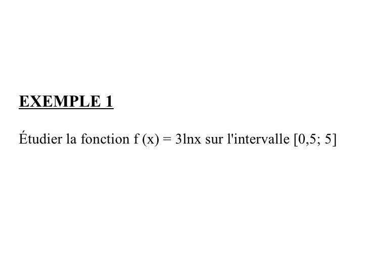 EXEMPLE 1  Étudier la fonction f (x) = 3lnx sur l'intervalle [0,5; 5]
