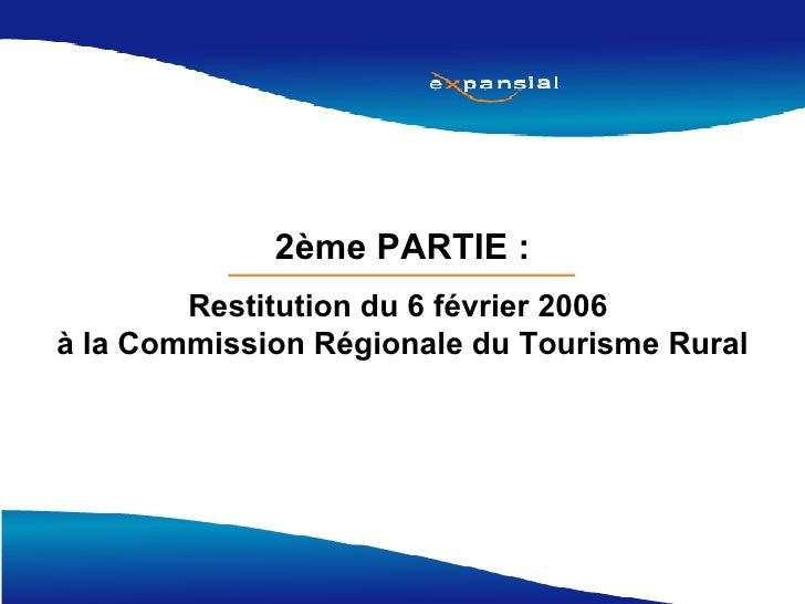 2ème PARTIE : Restitution du 6 février 2006  à la Commission Régionale du Tourisme Rural