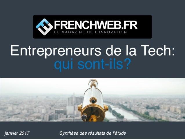 Entrepreneurs de la Tech: qui sont-ils? janvier 2017 1 Synthèse des résultats de l'étude