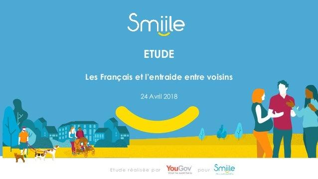24 Avril 2018 ETUDE Les Français et l'entraide entre voisins Etude réalisée par pour