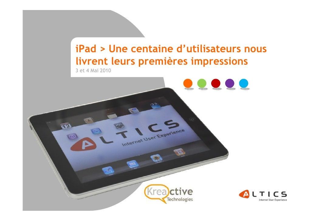 iPad > Une centaine d'utilisateurs nous livrent leurs premières impressions 3 et 4 Mai 2010            ALTICS |Paris-Lyon|...