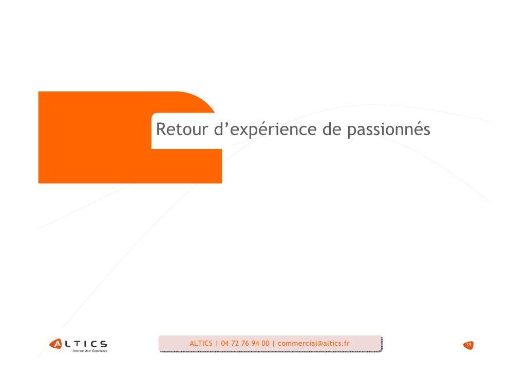 Retour d'expérience de passionnés         ALTICS   04 72 76 94 00   commercial@altics.fr     ALTICS   04 72 76 94 00   com...