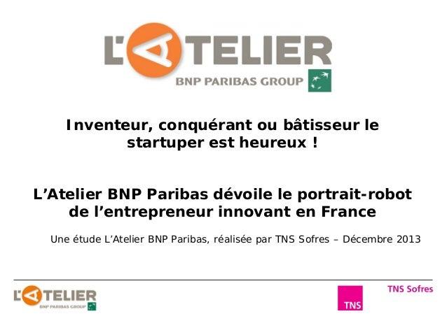 Inventeur, conquérant ou bâtisseur le startuper est heureux ! L'Atelier BNP Paribas dévoile le portrait-robot de l'entrepr...
