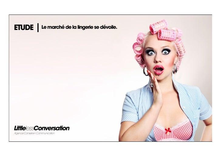 ETUDE               Le marché de la lingerie se dévoile.LittlelessConversationAgence Conseil en Communication