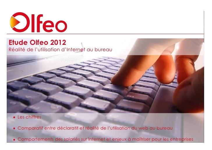 Etude Olfeo 2012Réalité de l'utilisation d'Internet au bureau   Les chiffres   Comparatif entre déclaratif et réalité de l...