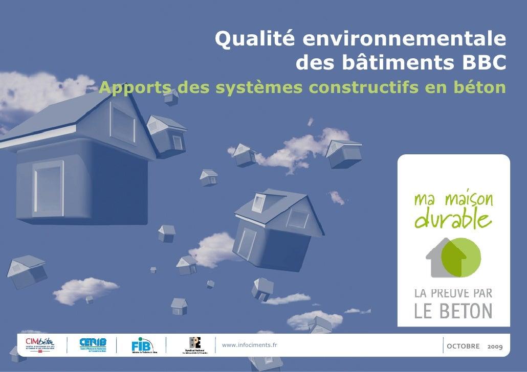 Qualité environnementale  des bâtiments BBC <ul><li>Apports des systèmes constructifs en béton </li></ul><ul><li>OCTOBRE <...