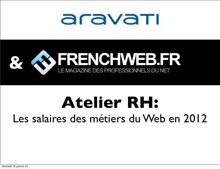 &                         Atelier RH:         Les salaires des métiers du Web en 2012mercredi 18 janvier 12