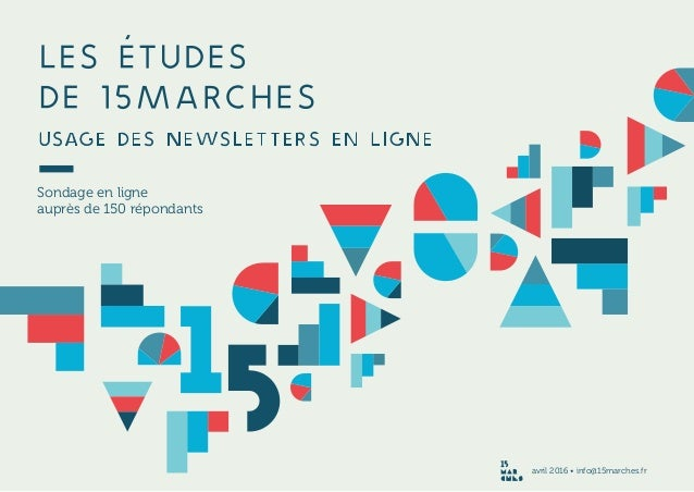 LES ÉTUDES DE 15marches Usage des newsletters en ligne Sondage en ligne auprès de 150 répondants avril 2016 • info@15march...