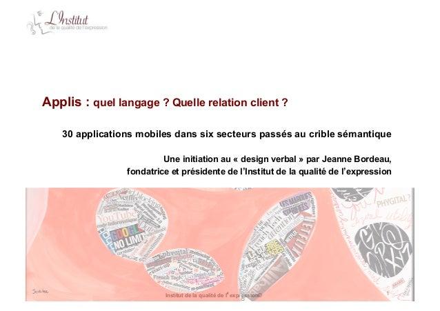 Institut de la qualité de l'expression© 1 Applis : quel langage ? Quelle relation client ? 30 applications mobiles dans si...