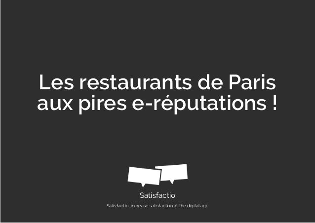 Satisfactio Satisfact.io, increase satisfaction at the digital age Les restaurants de Paris aux pires e-réputations !