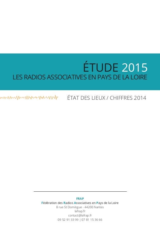ÉTUDE 2015  LES RADIOS ASSOCIATIVES EN PAYS DE LA LOIRE ÉTAT DES LIEUX / CHIFFRES 2014 FRAP Fédération des Radios Associa...