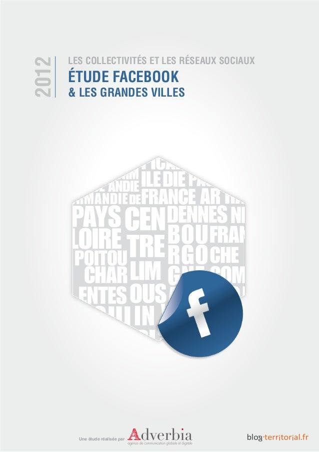 LES COLLECTIVITÉS ET LES RÉSEAUX SOCIAUX ÉTUDE FACEBOOK & LES GRANDES VILLES 2012 Une étude réalisée par