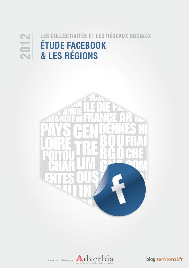 LES COLLECTIVITÉS ET LES RÉSEAUX SOCIAUX2012       ÉTUDE FACEBOOK       & LES RÉGIONS         Une étude réalisée par