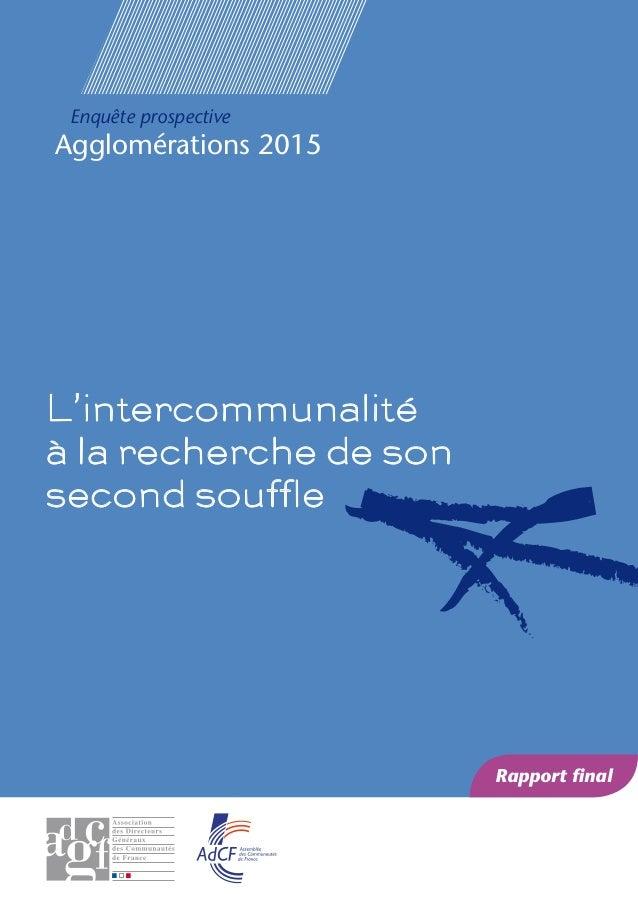 Enquête prospective Agglomérations 2015 L'intercommunalité à la recherche de son second souffle Rapport final